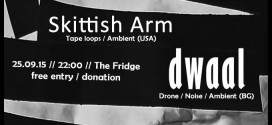 Звукови ритуали със Skittish Arm (USA) & dwaal (BG) | 25.09.2015