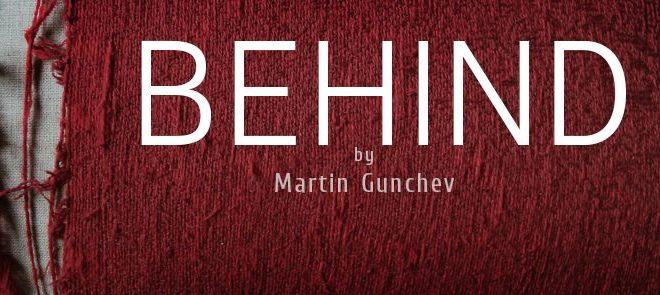 """""""Behind"""" на Мартин Гунчев и войната срещу нищото"""