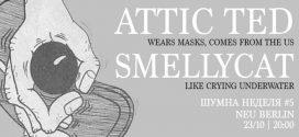 Шумна неделя #5: Attic Ted & Smellycaт в Нов Берлин