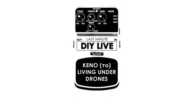 Last minute DIY LIVE: KENO (το) & Living Under Drones